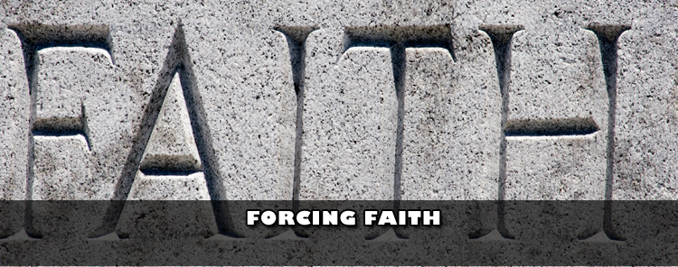 Forcing Faith [blog/reflection]