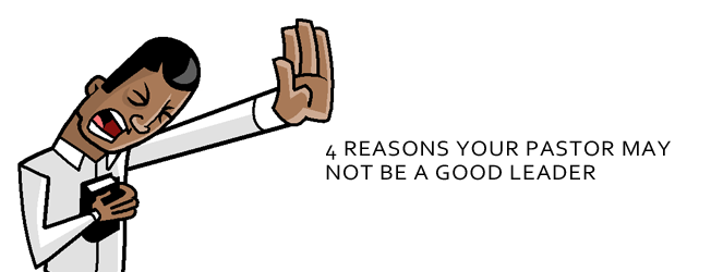 4 Reasons Your Pastor May Not Be a Good Leader [blog/reflection]