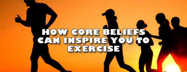 How core beliefs can inspire you to exercise [video/blog]
