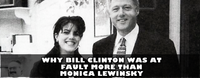 Why Bill Clinton Was at Fault More Than Monica Lewinsky [video/blog]