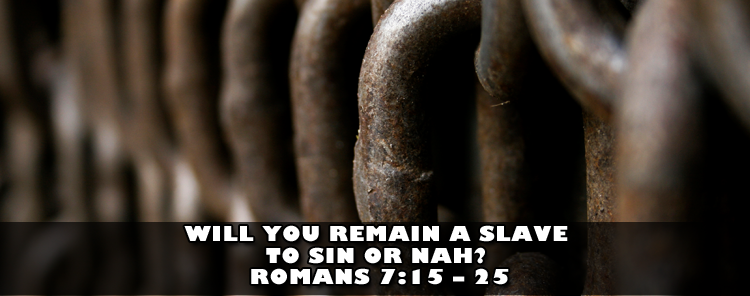 Will You Remain a Slave to Sin or Nah? [video/sermon]
