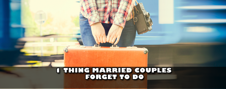 1 Thing Married Couples Forget to Do [blog/article]
