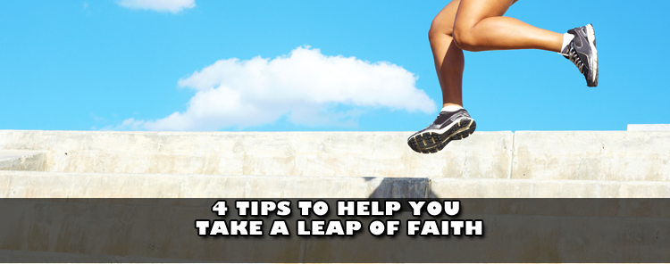 4 Tips to Help you take a Leap of Faith [blog/article]