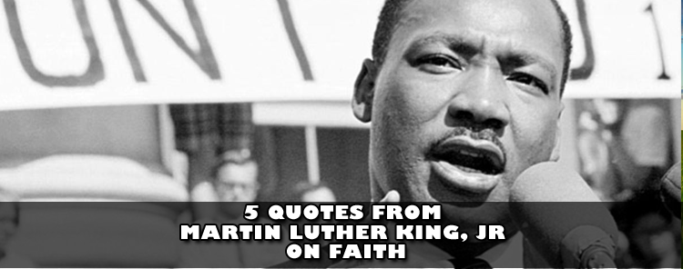 5 Quotes from Martin Luther King, Jr on Faith