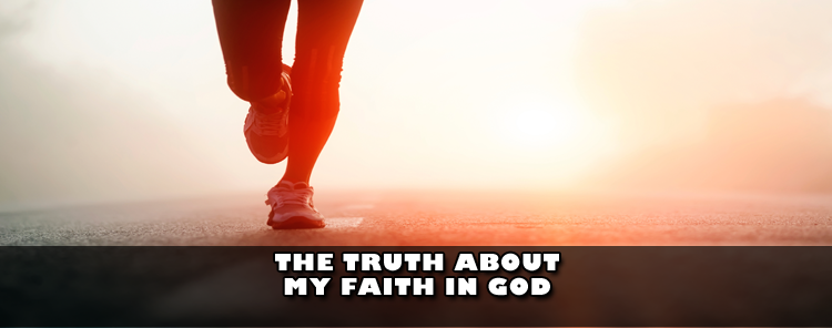 The Truth About My Faith in God [blog/reflection]