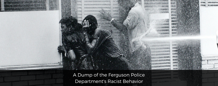A Dump of the Ferguson Police Department's Racist Behavior [blog/news]