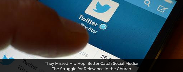 They Missed Hip Hop, Better Catch Social Media: The Struggle for Relevance in the Church